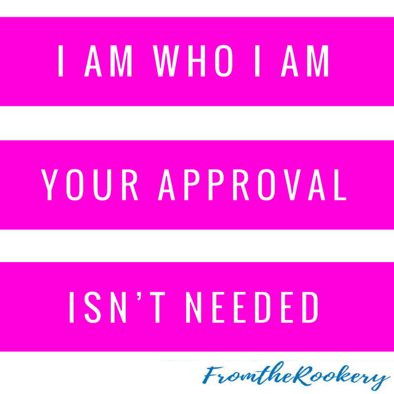 I am who I am, your approval isn't needed quote.