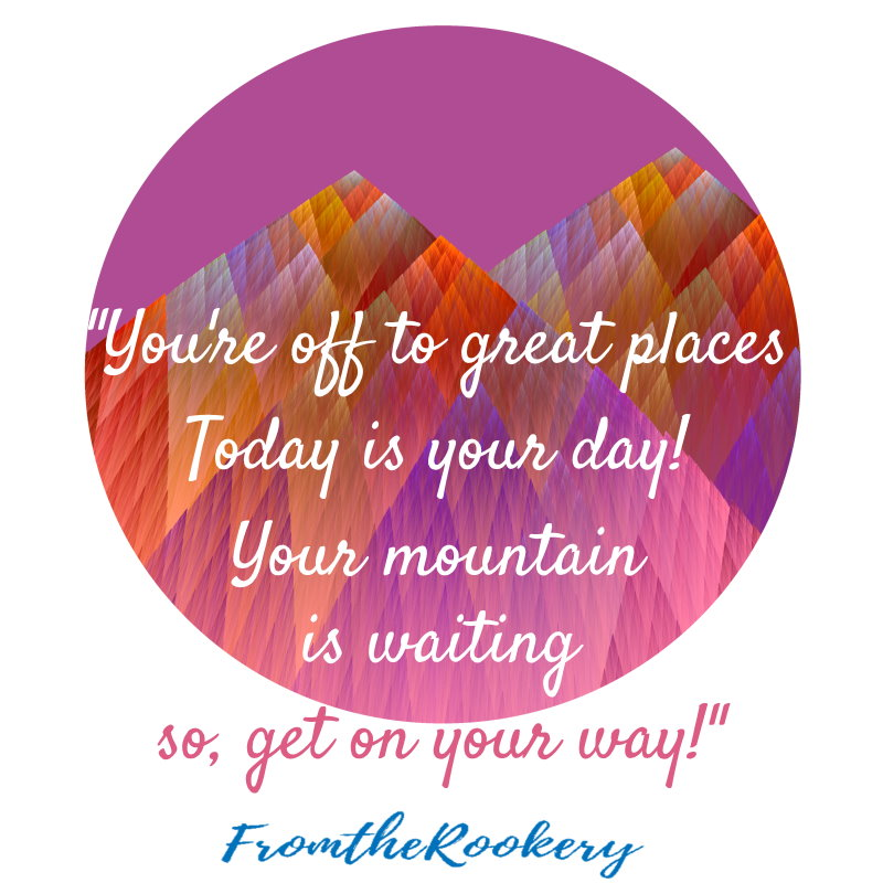 Dr. Seuss quote - Today is your day. Climb your goals mountain in 2020