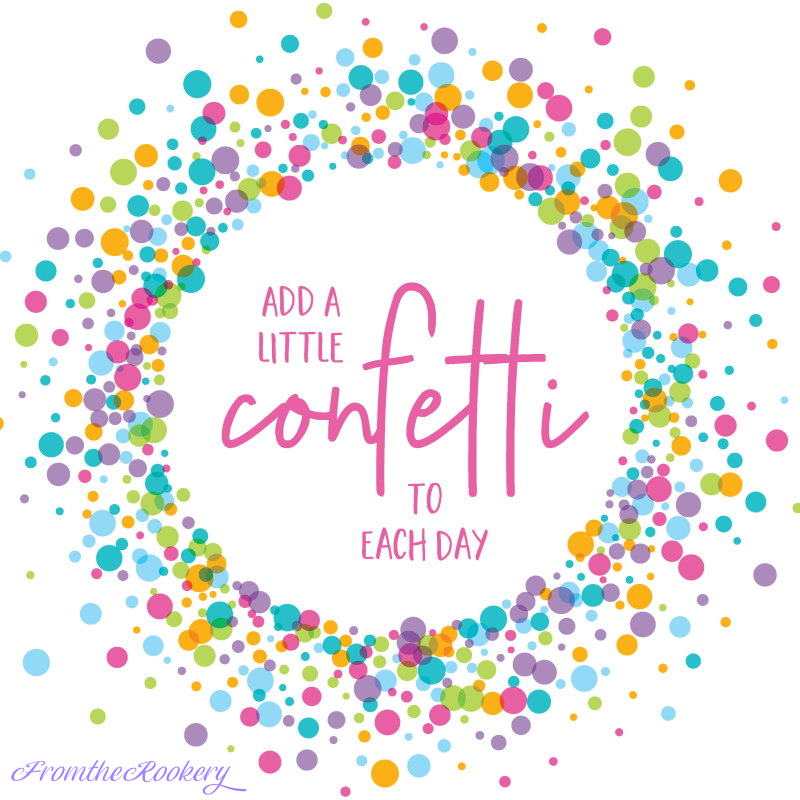 Celebration Quote - Add a little confetti to each day