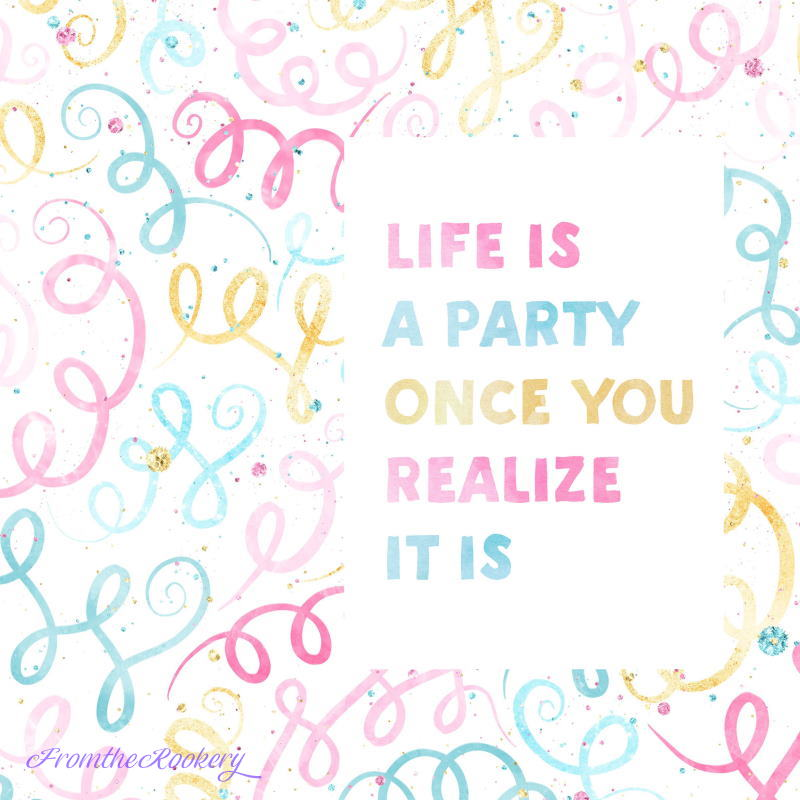Celebration Quote - Life is a party once you realize it is