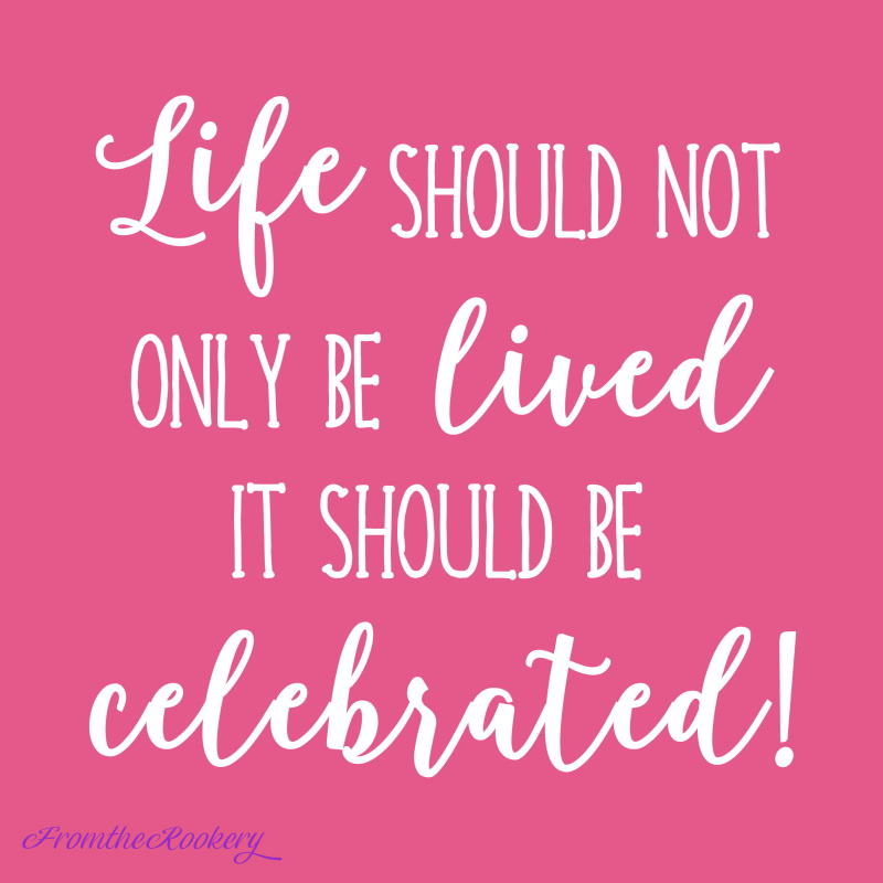 Quote - life should not only be lived it should be celebrated