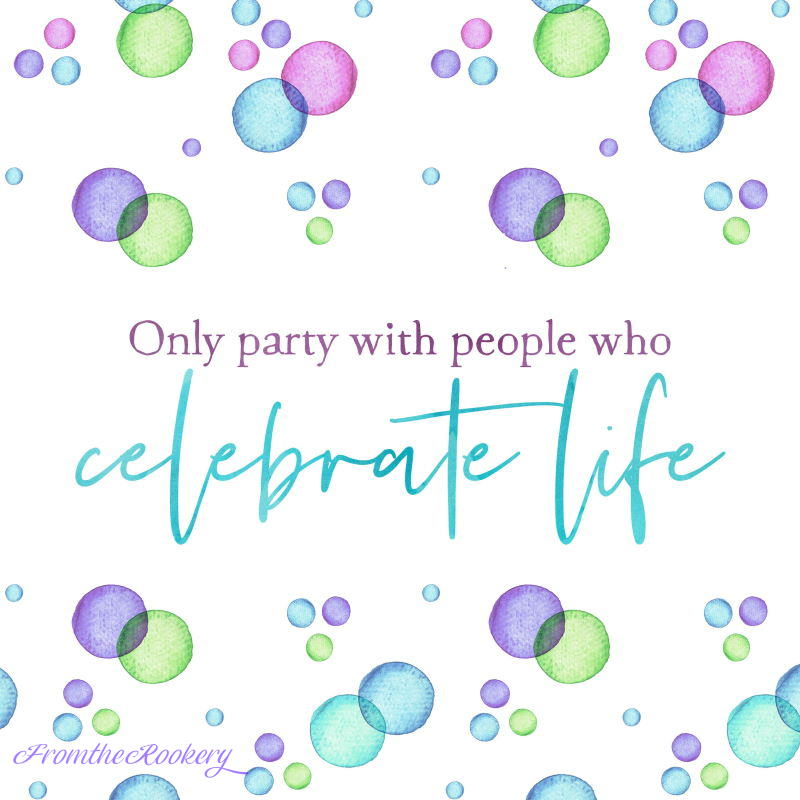Only party with people who celebrate life quotes