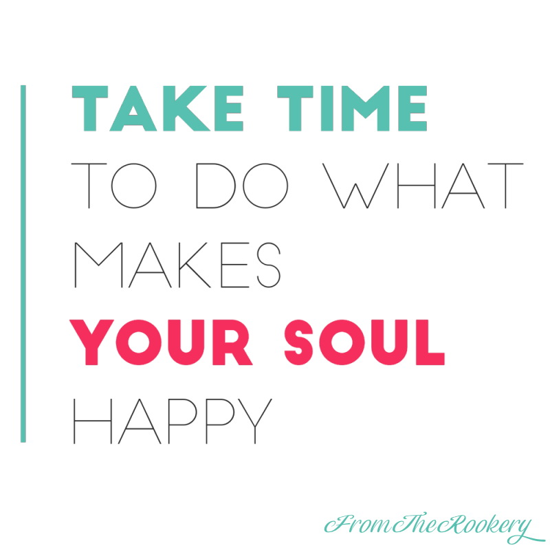 Celebration Quote - Take time to do what makes your soul happy
